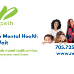 Because Mental Health Can't Wait. Child and youth mental health services, when and where you need them. 705.725.7656 www.newpath.ca